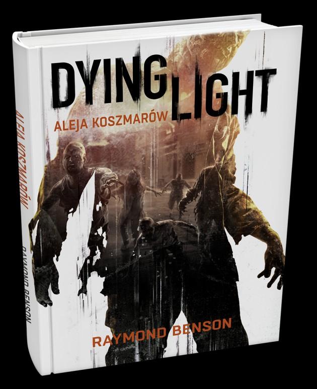 Dying Light Aleja Koszmarow - powiesc autorstwa Raymonda Bensona